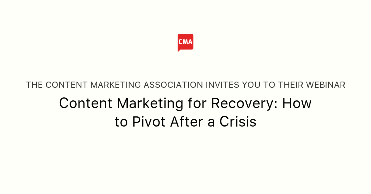 Content Marketing for Recovery: How to Pivot After a Crisis | The Content Marketing Association