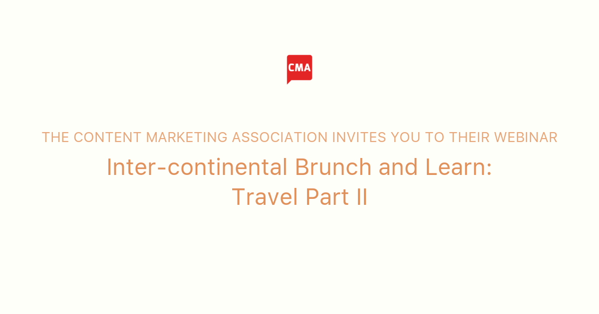 Inter-continental Brunch and Learn: Travel Part II   The Content Marketing Association