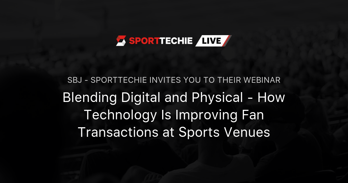 Blending Digital and Physical - How Technology Is Improving Fan Transactions at Sports Venues | SportTechie