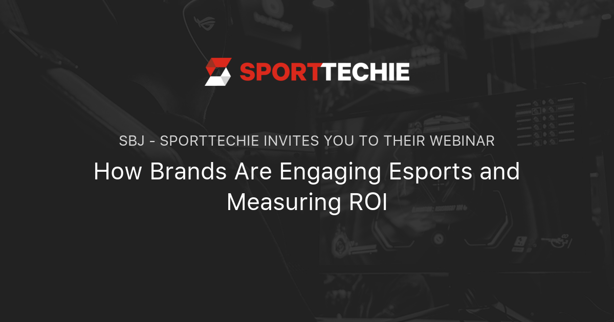 How Brands Are Engaging Esports and Measuring ROI | SportTechie